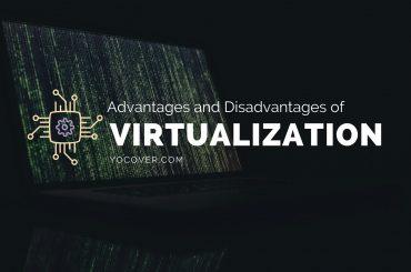 Advantages and Disadvantages of Virtualization